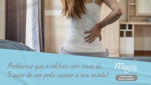 PROBLEMAS QUE O COLCHÃO COM MAIS DE 5 ANOS DE USO PODE CAUSAR A SUA SAÚDE!